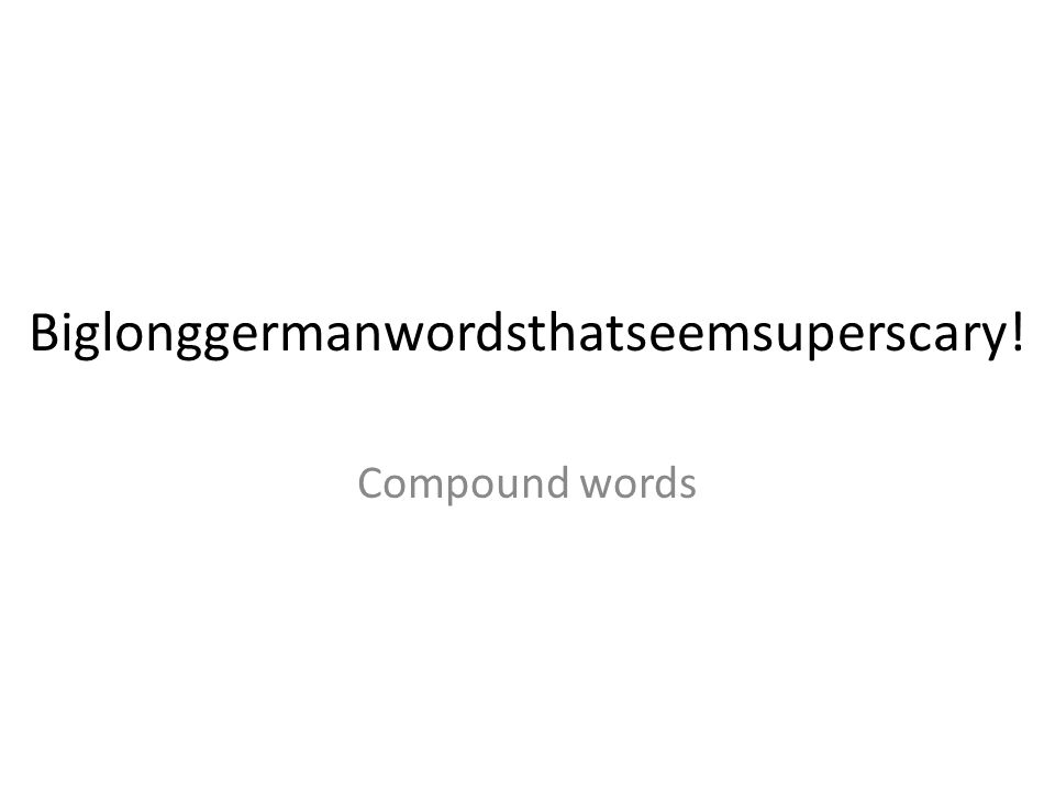 Biglonggermanwordsthatseemsuperscary! Compound words