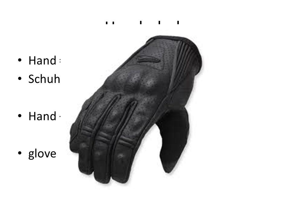 Handschuh Hand = hand Schuh = shoe Hand + Schuh = Handschuh glove