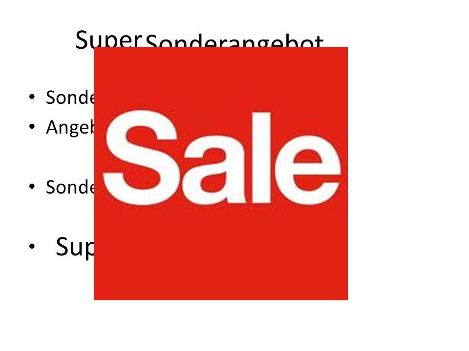 Sonderangebot Sonder = exceptional Angebot = sale Sonder+ Angebot = Sonderangebot exceptional sale Super