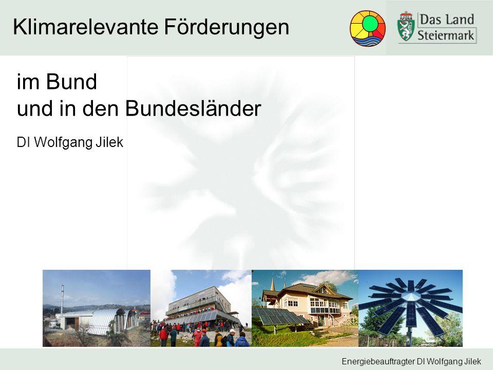 Energiebeauftragter DI Wolfgang Jilek Klimarelevante Förderungen im Bund und in den Bundesländer DI Wolfgang Jilek