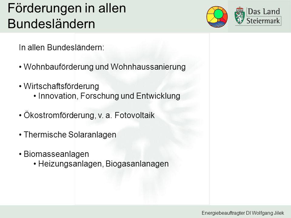 Energiebeauftragter DI Wolfgang Jilek Förderungen in allen Bundesländern In allen Bundesländern: Wohnbauförderung und Wohnhaussanierung Wirtschaftsförderung Innovation, Forschung und Entwicklung Ökostromförderung, v.