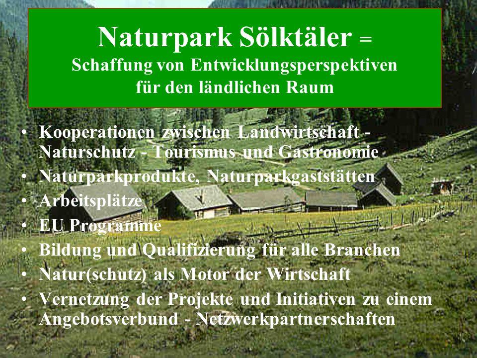 Naturpark Sölktäler = Schaffung von Entwicklungsperspektiven für den ländlichen Raum Kooperationen zwischen Landwirtschaft - Naturschutz - Tourismus u