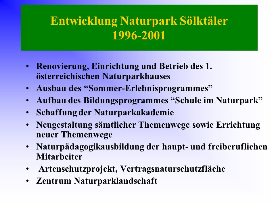 """Entwicklung Naturpark Sölktäler 1996-2001 Renovierung, Einrichtung und Betrieb des 1. österreichischen Naturparkhauses Ausbau des """"Sommer-Erlebnisprog"""