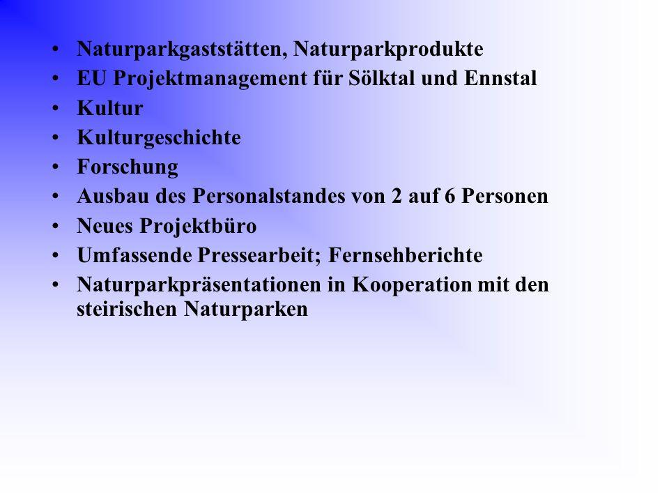 Naturparkgaststätten, Naturparkprodukte EU Projektmanagement für Sölktal und Ennstal Kultur Kulturgeschichte Forschung Ausbau des Personalstandes von