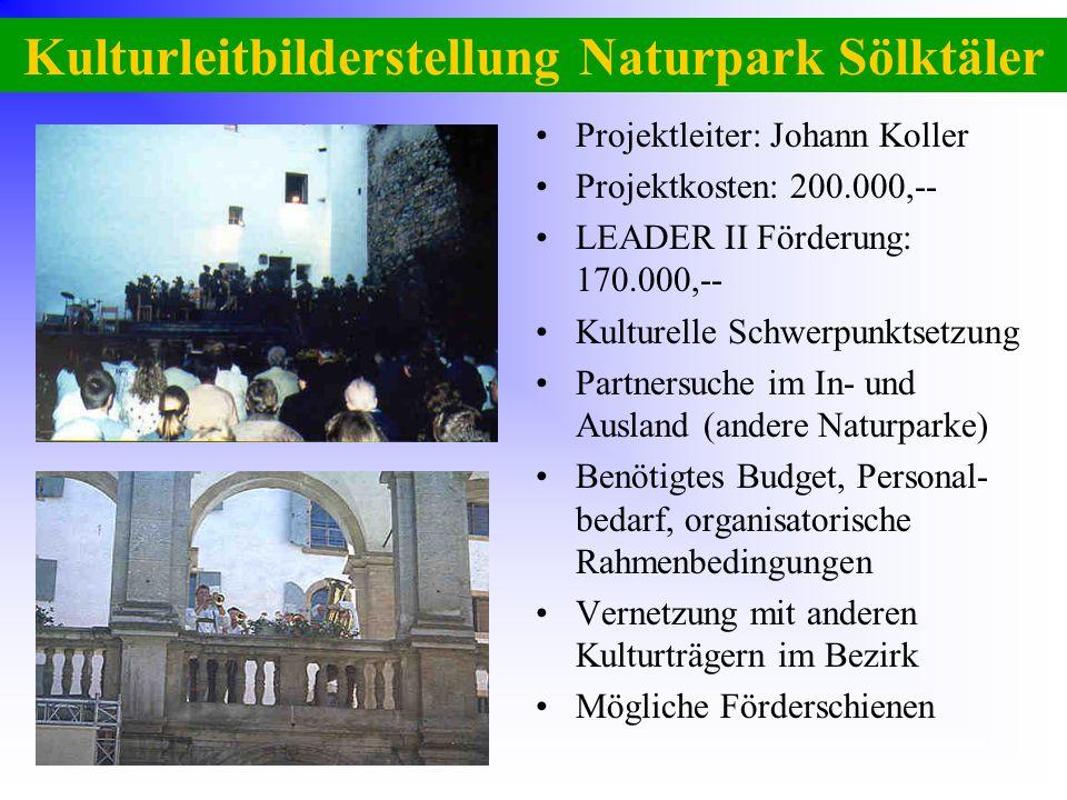 Kulturleitbilderstellung Naturpark Sölktäler Projektleiter: Johann Koller Projektkosten: 200.000,-- LEADER II Förderung: 170.000,-- Kulturelle Schwerp