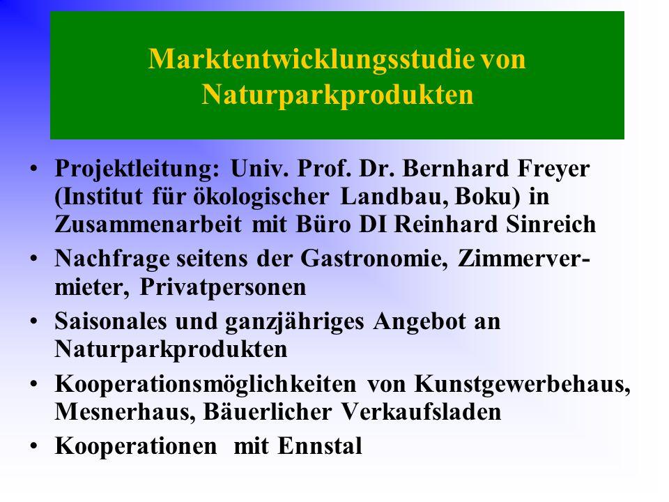 Marktentwicklungsstudie von Naturparkprodukten Projektleitung: Univ. Prof. Dr. Bernhard Freyer (Institut für ökologischer Landbau, Boku) in Zusammenar
