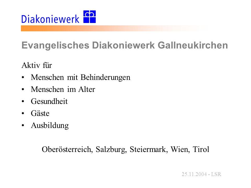 25.11.2004 - LSR Evangelisches Diakoniewerk Gallneukirchen Aktiv für Menschen mit Behinderungen Menschen im Alter Gesundheit Gäste Ausbildung Oberösterreich, Salzburg, Steiermark, Wien, Tirol