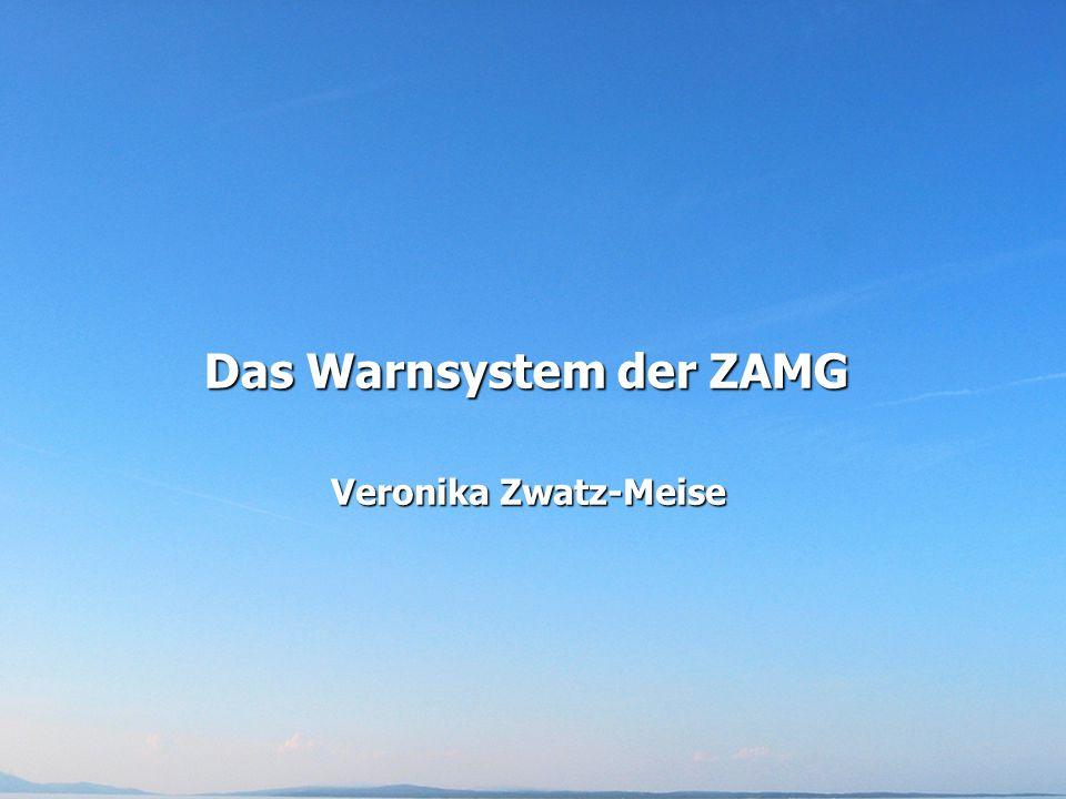 Das Warnsystem der ZAMG Veronika Zwatz-Meise
