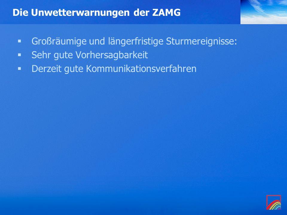 Die Unwetterwarnungen der ZAMG  Großräumige und längerfristige Sturmereignisse:  Sehr gute Vorhersagbarkeit  Derzeit gute Kommunikationsverfahren