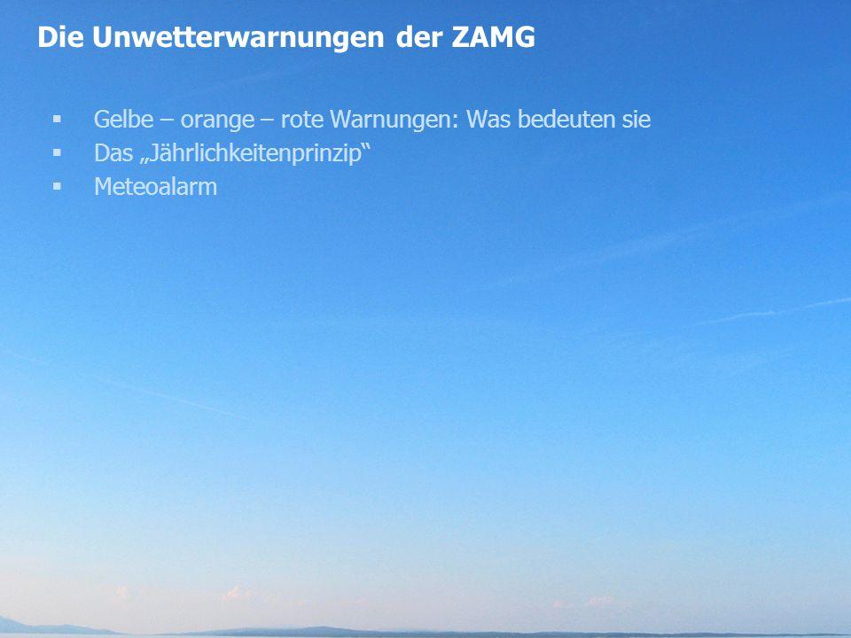 """Die Unwetterwarnungen der ZAMG  Gelbe – orange – rote Warnungen: Was bedeuten sie  Das """"Jährlichkeitenprinzip  Meteoalarm"""