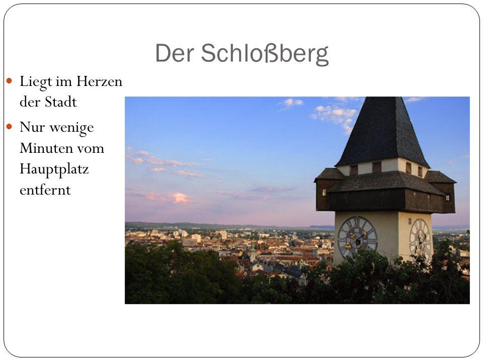 Der Schloßberg Liegt im Herzen der Stadt Nur wenige Minuten vom Hauptplatz entfernt