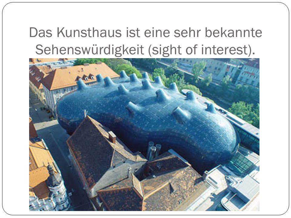 Das Kunsthaus ist eine sehr bekannte Sehenswürdigkeit (sight of interest).