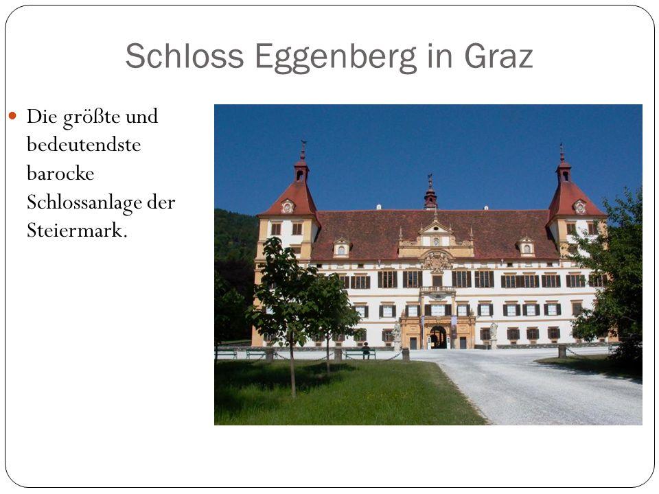 Schloss Eggenberg in Graz Die größte und bedeutendste barocke Schlossanlage der Steiermark.