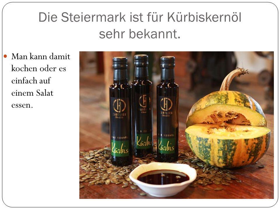 Die Steiermark ist für Kürbiskernöl sehr bekannt.