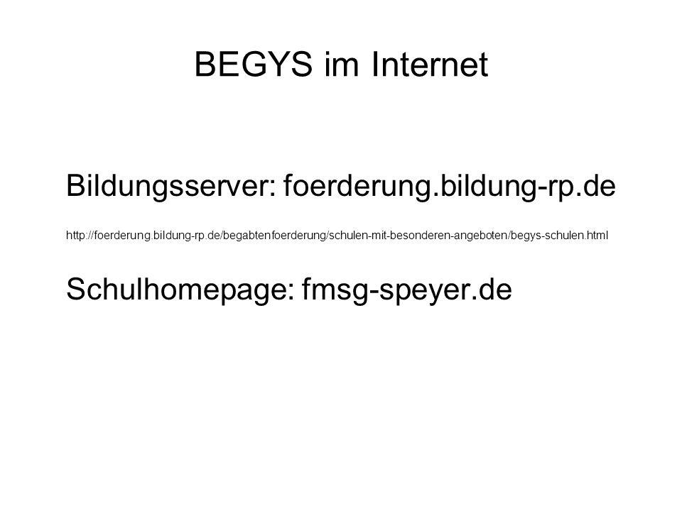 BEGYS im Internet Bildungsserver: foerderung.bildung-rp.de http://foerderung.bildung-rp.de/begabtenfoerderung/schulen-mit-besonderen-angeboten/begys-schulen.html Schulhomepage: fmsg-speyer.de