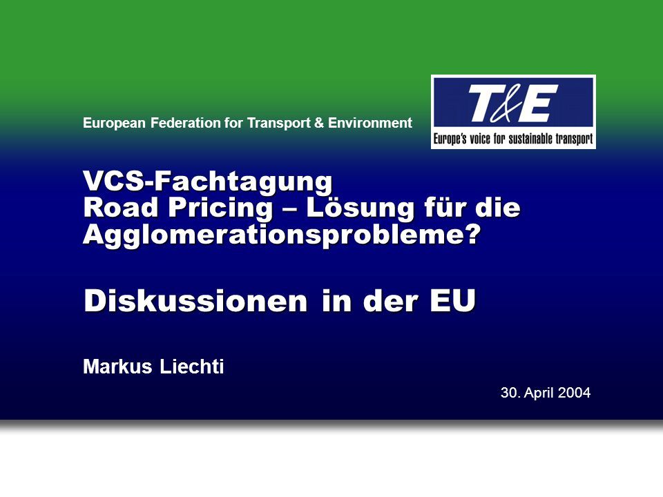 European Federation for Transport & Environment Diskussionen in der EU Markus Liechti 30.
