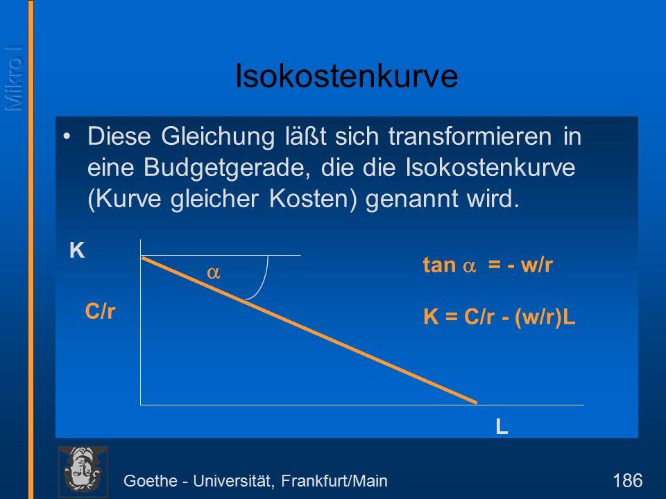 Goethe - Universität, Frankfurt/Main 207 Das Ertragsgesetz mit einem variable Faktor mit der Produktionsfunktion x = x(L  K) führt für einen festen Lohnsatz w unmittel-bar zur Kostenfunktion C = x -1 (x) * w + FC, wobei FC die fixen Kosten der Produktion sind.