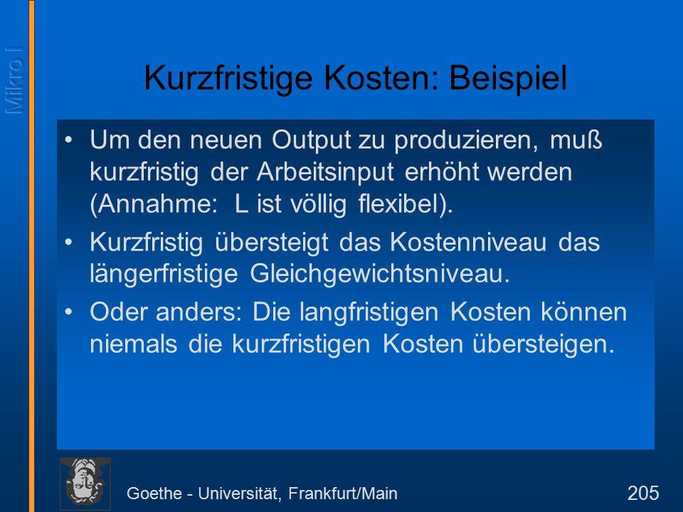 Goethe - Universität, Frankfurt/Main 205 Kurzfristige Kosten: Beispiel Um den neuen Output zu produzieren, muß kurzfristig der Arbeitsinput erhöht werden (Annahme: L ist völlig flexibel).