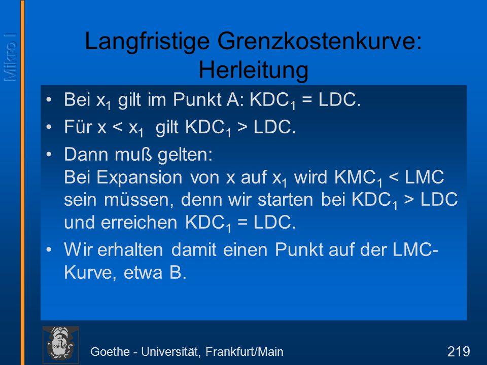 Goethe - Universität, Frankfurt/Main 219 Langfristige Grenzkostenkurve: Herleitung Bei x 1 gilt im Punkt A: KDC 1 = LDC.