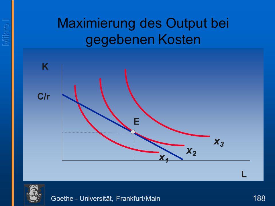 Goethe - Universität, Frankfurt/Main 189 Maximierung des Output bei gegebenen Kosten Um den Output bei gegebenen Kosten zu maximieren, muß der Unternehmer K und L in den Proportionen kaufen, bei denen gilt: MRTS KL = w / r Das Gleiche gilt im übrigen auch, wenn die Kosten bei gegebenem Output minimiert werden sollen.