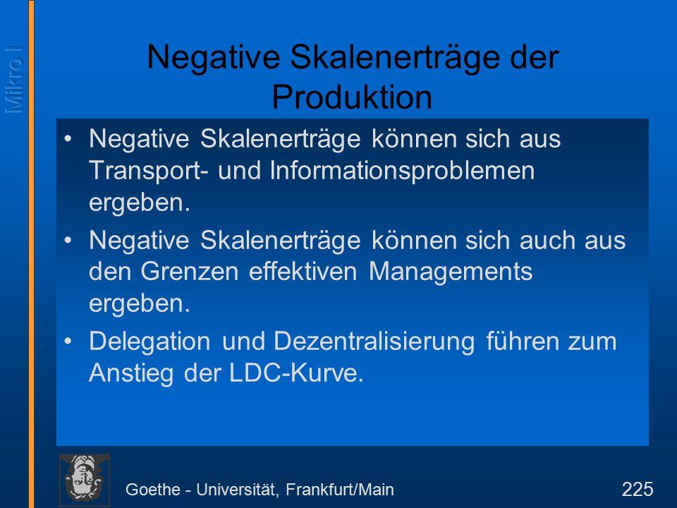 Goethe - Universität, Frankfurt/Main 225 Negative Skalenerträge der Produktion Negative Skalenerträge können sich aus Transport- und Informationsproblemen ergeben.