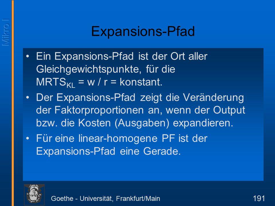 Goethe - Universität, Frankfurt/Main 191 Expansions-Pfad Ein Expansions-Pfad ist der Ort aller Gleichgewichtspunkte, für die MRTS KL = w / r = konstant.