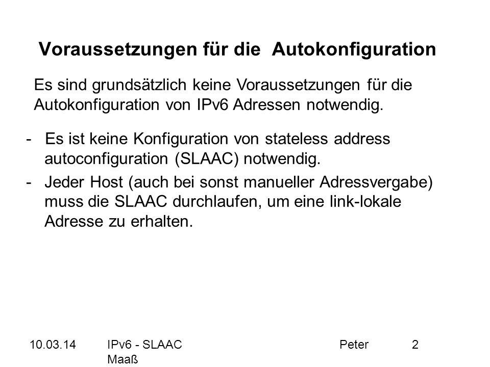 10.03.14IPv6 - SLAAC Peter Maaß 2 Voraussetzungen für die Autokonfiguration - Es ist keine Konfiguration von stateless address autoconfiguration (SLAA