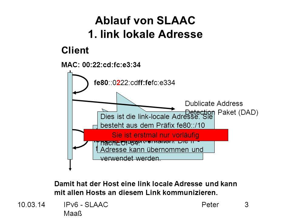 10.03.14IPv6 - SLAAC Peter Maaß 3 Neigbour Solicitation-Nachricht Hat schon jemand die Adresse fe80::0222:cdff:fefc:e334? Ablauf von SLAAC 1. link lok