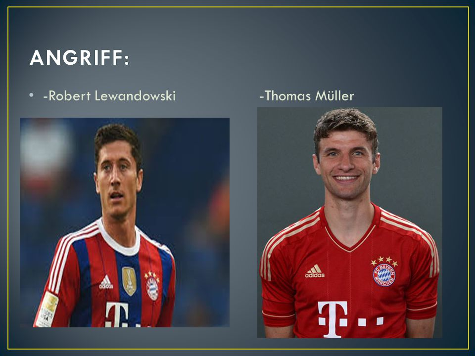 -Robert Lewandowski -Thomas Müller