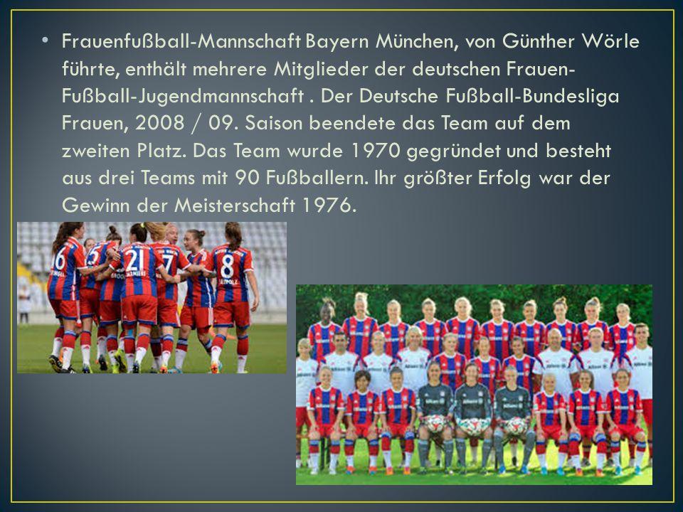 Frauenfußball-Mannschaft Bayern München, von Günther Wörle führte, enthält mehrere Mitglieder der deutschen Frauen- Fußball-Jugendmannschaft. Der Deut