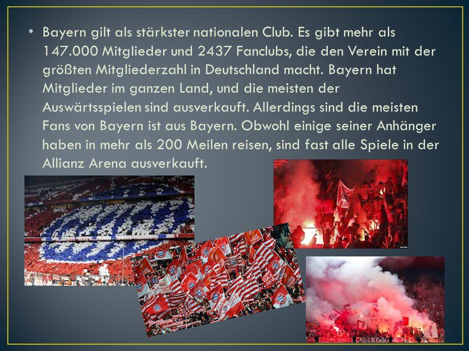 Bayern gilt als stärkster nationalen Club. Es gibt mehr als 147.000 Mitglieder und 2437 Fanclubs, die den Verein mit der größten Mitgliederzahl in Deu
