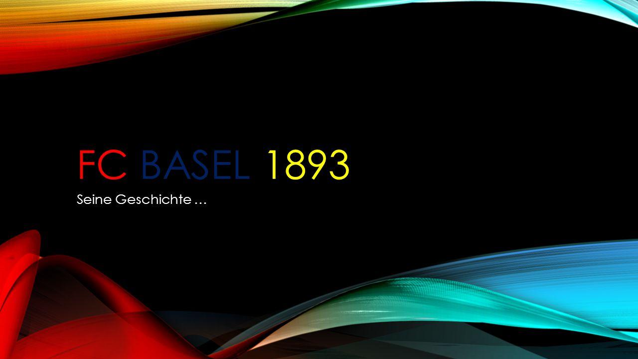 FC BASEL 1893 Seine Geschichte …