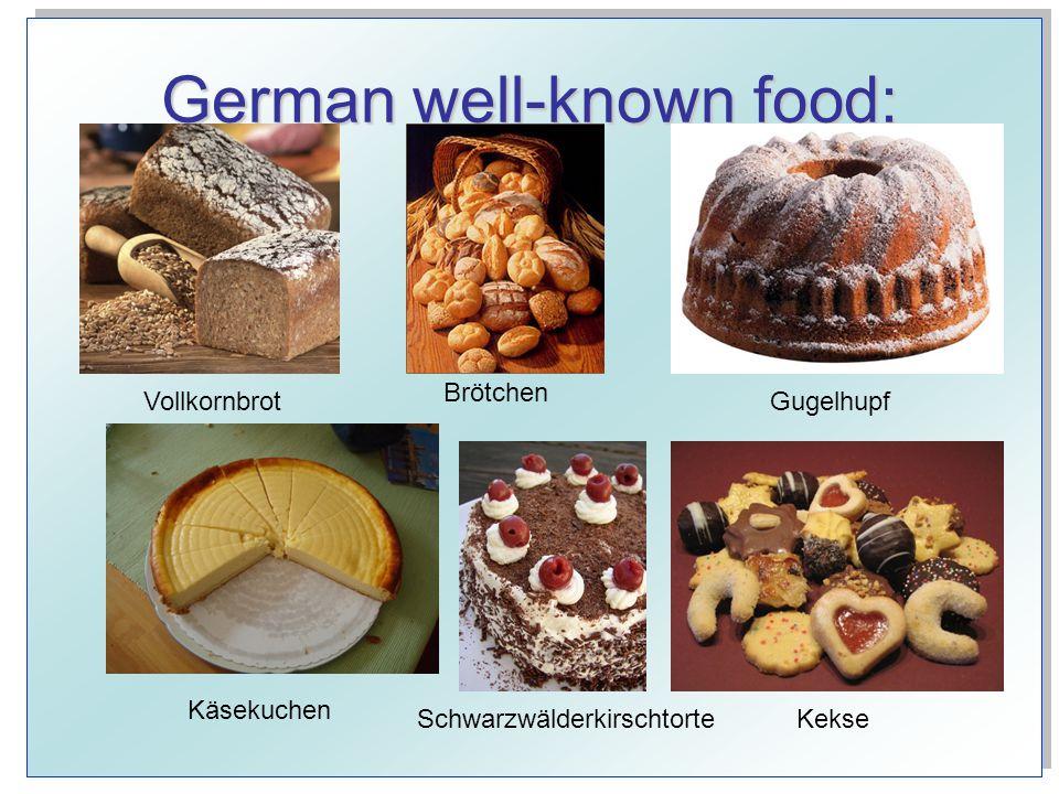 German well-known food: Vollkornbrot Brötchen Gugelhupf Käsekuchen SchwarzwälderkirschtorteKekse