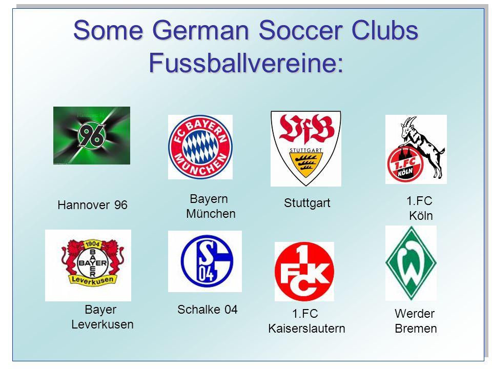 Some German Soccer Clubs Fussballvereine: Hannover 96 Bayern München Stuttgart 1.FC Köln Bayer Leverkusen Schalke 04 1.FC Kaiserslautern Werder Bremen