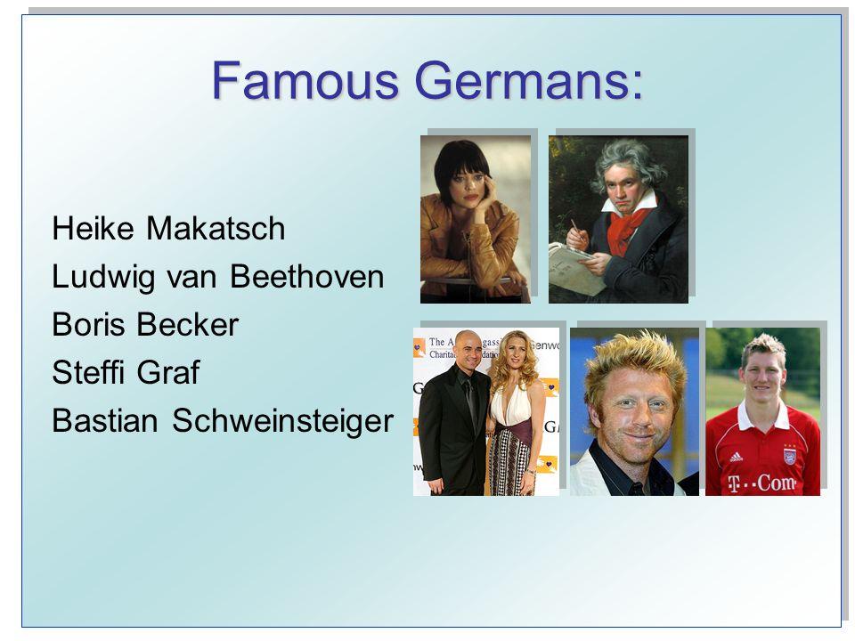 Famous Germans: Heike Makatsch Ludwig van Beethoven Boris Becker Steffi Graf Bastian Schweinsteiger