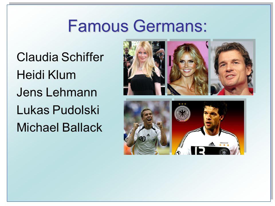 Famous Germans: Claudia Schiffer Heidi Klum Jens Lehmann Lukas Pudolski Michael Ballack
