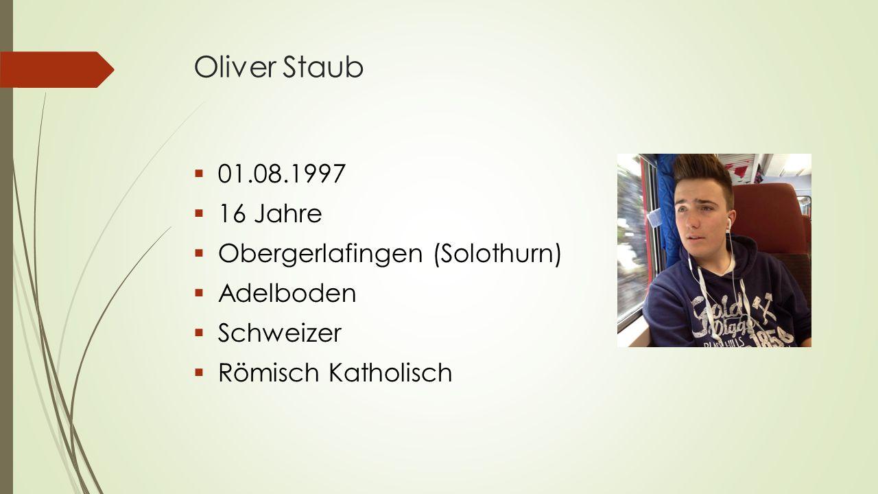 Oliver Staub  01.08.1997  16 Jahre  Obergerlafingen (Solothurn)  Adelboden  Schweizer  Römisch Katholisch