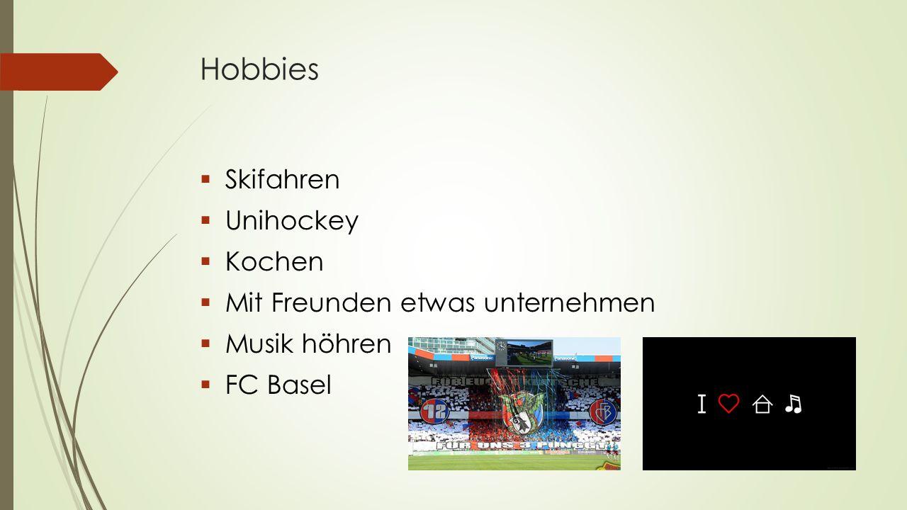 Hobbies  Skifahren  Unihockey  Kochen  Mit Freunden etwas unternehmen  Musik höhren  FC Basel