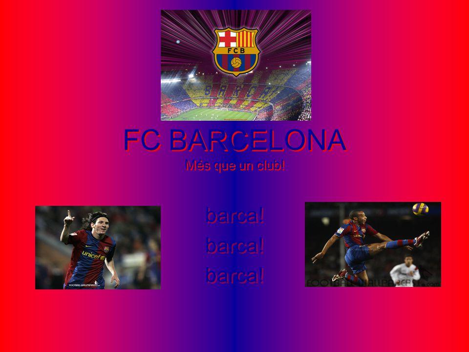 FC BARCELONA Més que un club! barca!