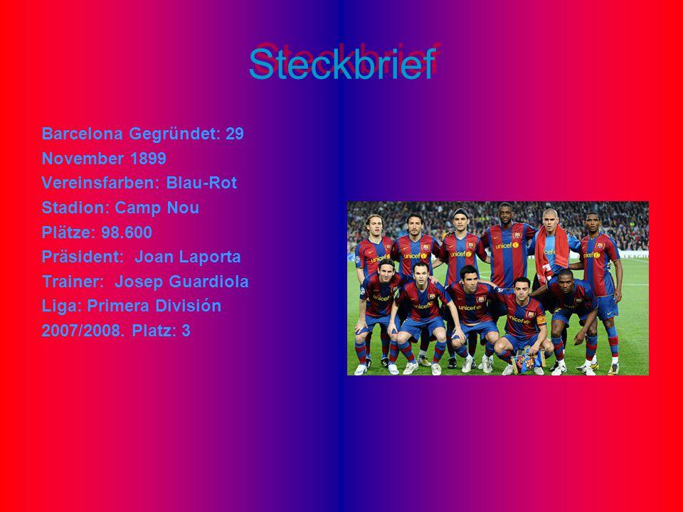 Steckbrief Barcelona Gegründet: 29 November 1899 Vereinsfarben: Blau-Rot Stadion: Camp Nou Plätze: 98.600 Präsident: Joan Laporta Trainer: Josep Guard