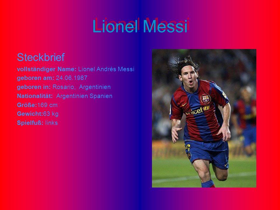 Lionel Messi Steckbrief vollständiger Name: Lionel Andrés Messi geboren am: 24.06.1987 geboren in: Rosario, Argentinien Nationalität: Argentinien Span