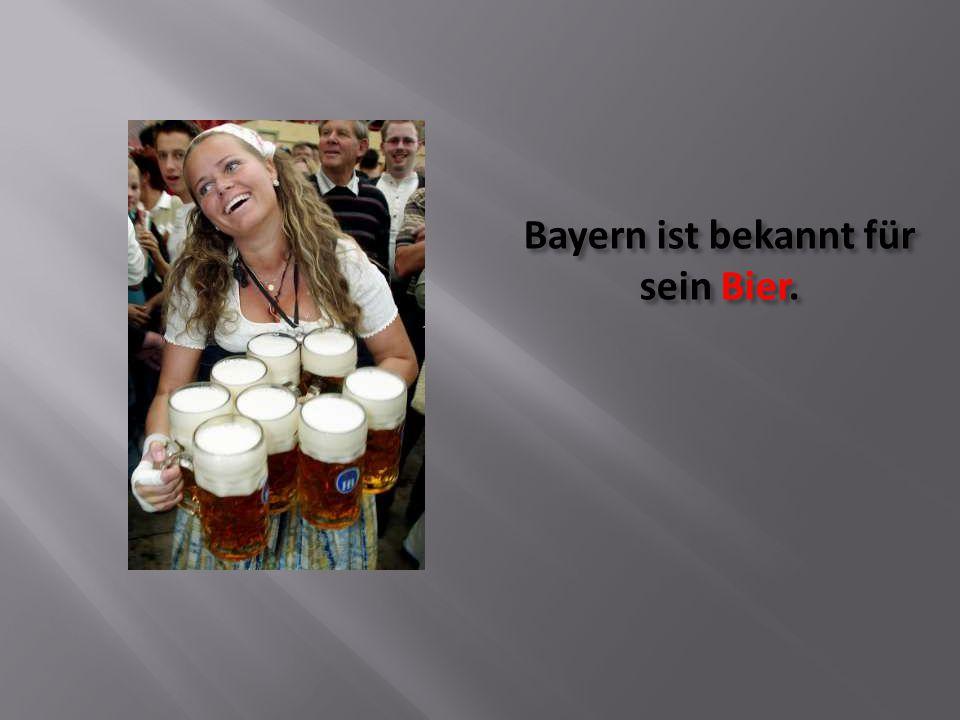 Bayern ist bekannt für sein Bier.