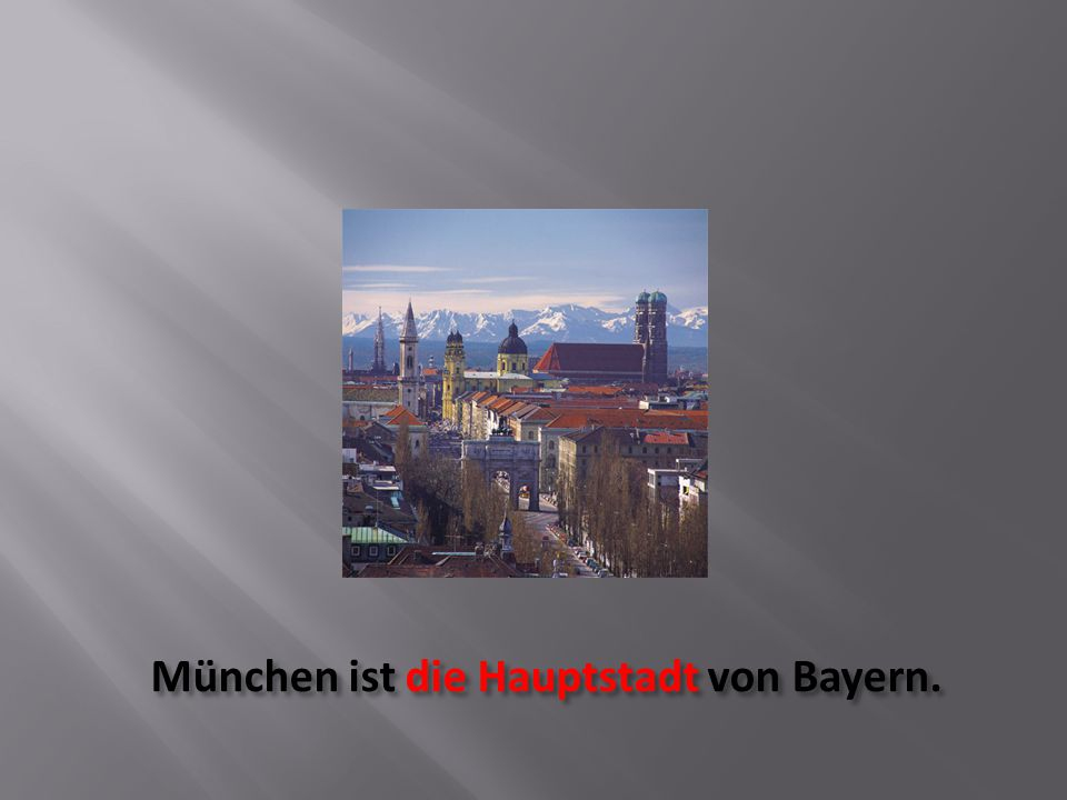 München ist die Hauptstadt von Bayern.