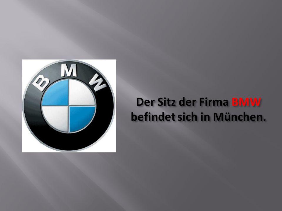 Der Sitz der Firma BMW befindet sich in München.