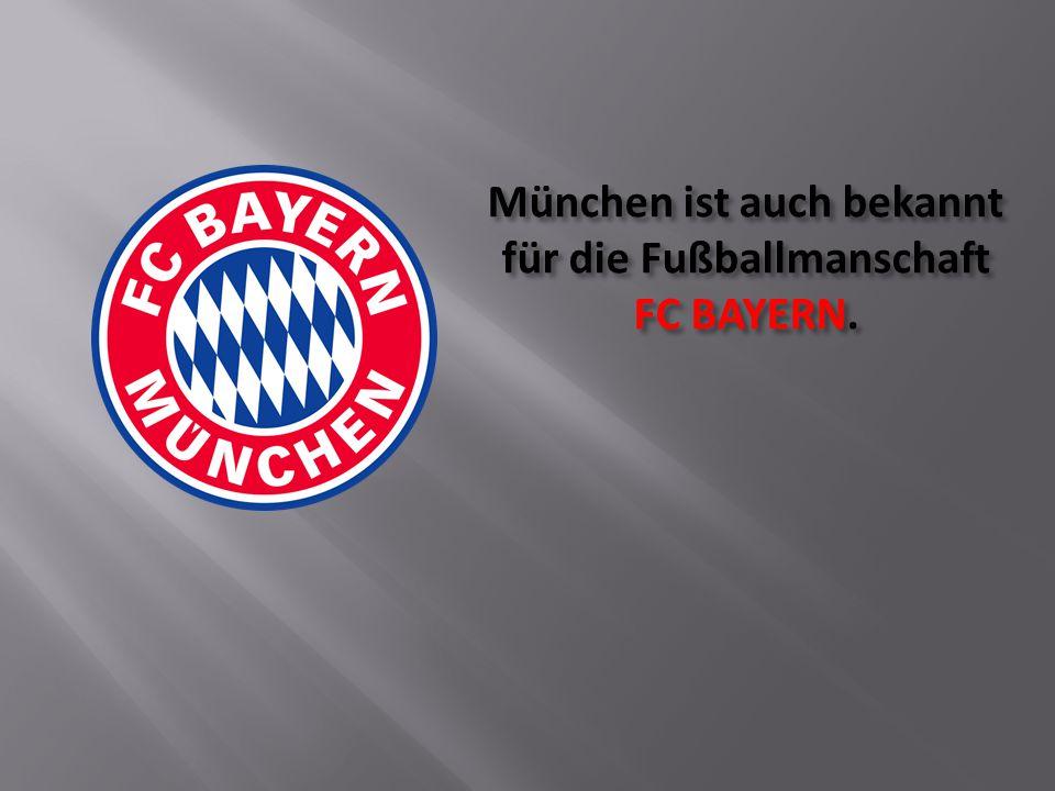 München ist auch bekannt für die Fußballmanschaft FC BAYERN.