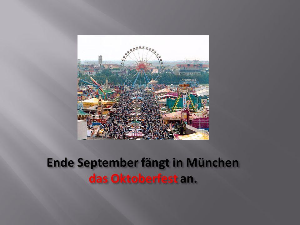 Ende September fängt in München das Oktoberfest an.