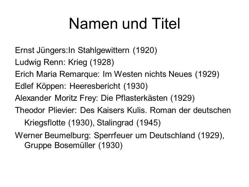 Namen und Titel Ernst Jüngers:In Stahlgewittern (1920) Ludwig Renn: Krieg (1928) Erich Maria Remarque: Im Westen nichts Neues (1929) Edlef Köppen: Heeresbericht (1930) Alexander Moritz Frey: Die Pflasterkästen (1929) Theodor Plievier: Des Kaisers Kulis.