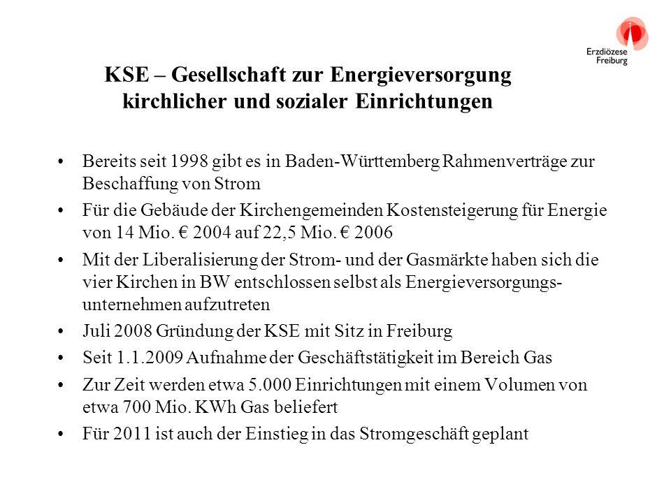 KSE – Gesellschaft zur Energieversorgung kirchlicher und sozialer Einrichtungen Bereits seit 1998 gibt es in Baden-Württemberg Rahmenverträge zur Besc