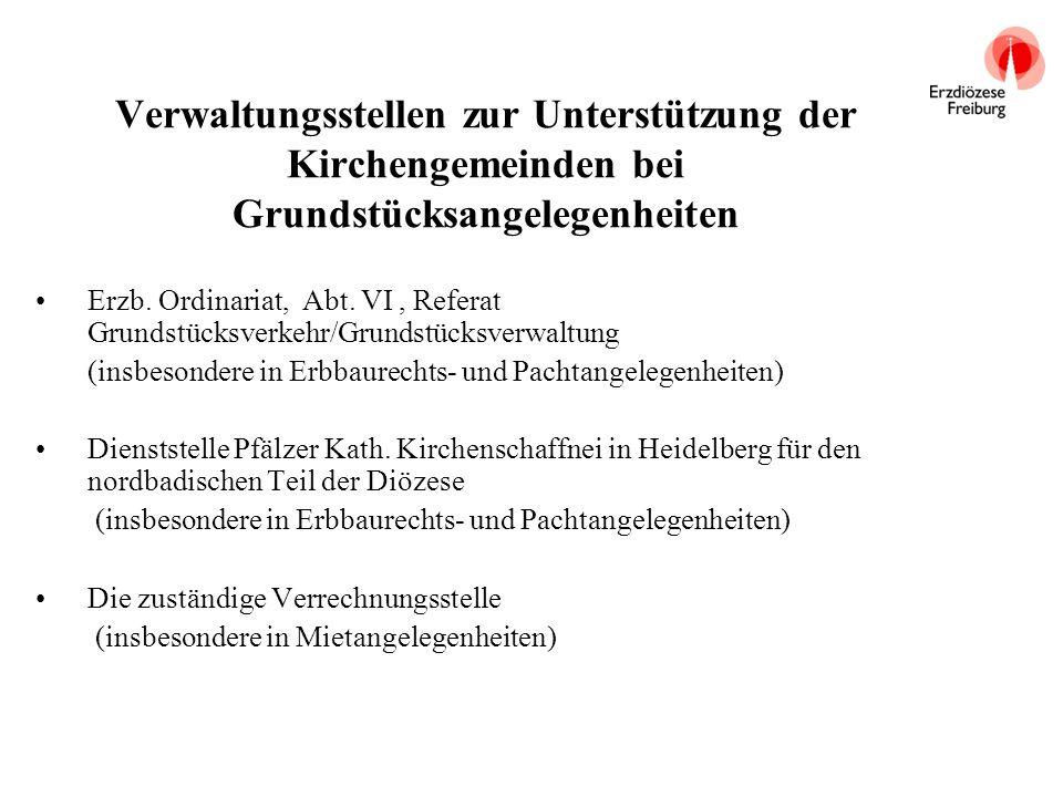 Verwaltungsstellen zur Unterstützung der Kirchengemeinden bei Grundstücksangelegenheiten Erzb. Ordinariat, Abt. VI, Referat Grundstücksverkehr/Grundst