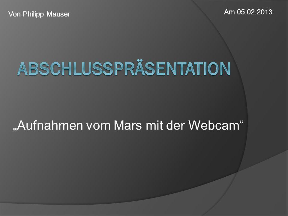 """""""Aufnahmen vom Mars mit der Webcam"""" Am 05.02.2013 Von Philipp Mauser"""